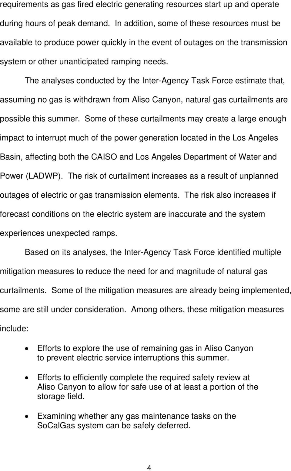 The analyses conducted by the Inter-Agency Task Force estimate that, assuming no gas is withdrawn from Aliso Canyon, natural gas curtailments are possible this summer.