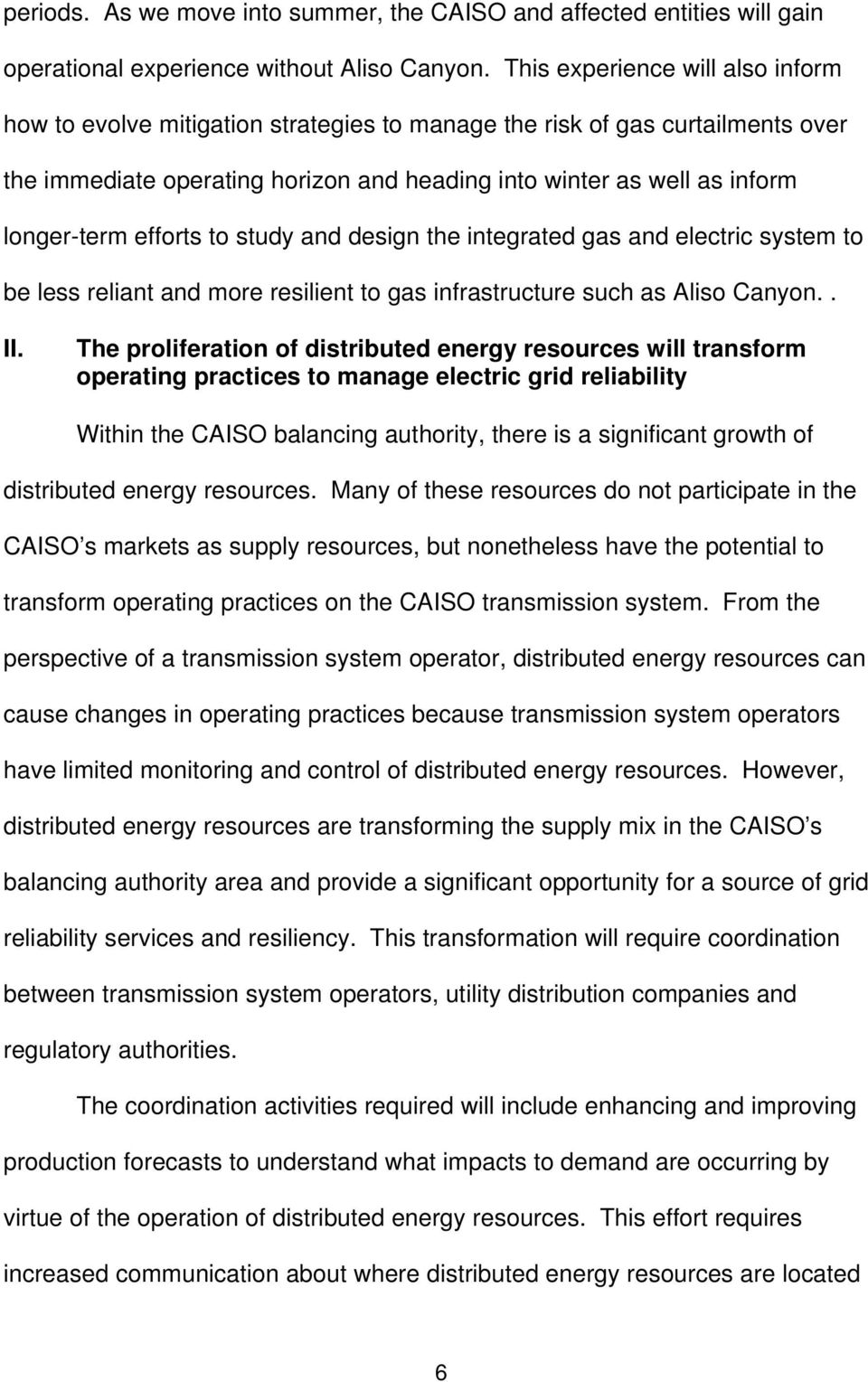 efforts to study and design the integrated gas and electric system to be less reliant and more resilient to gas infrastructure such as Aliso Canyon.. II.