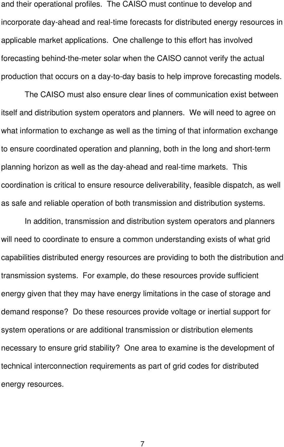The CAISO must also ensure clear lines of communication exist between itself and distribution system operators and planners.