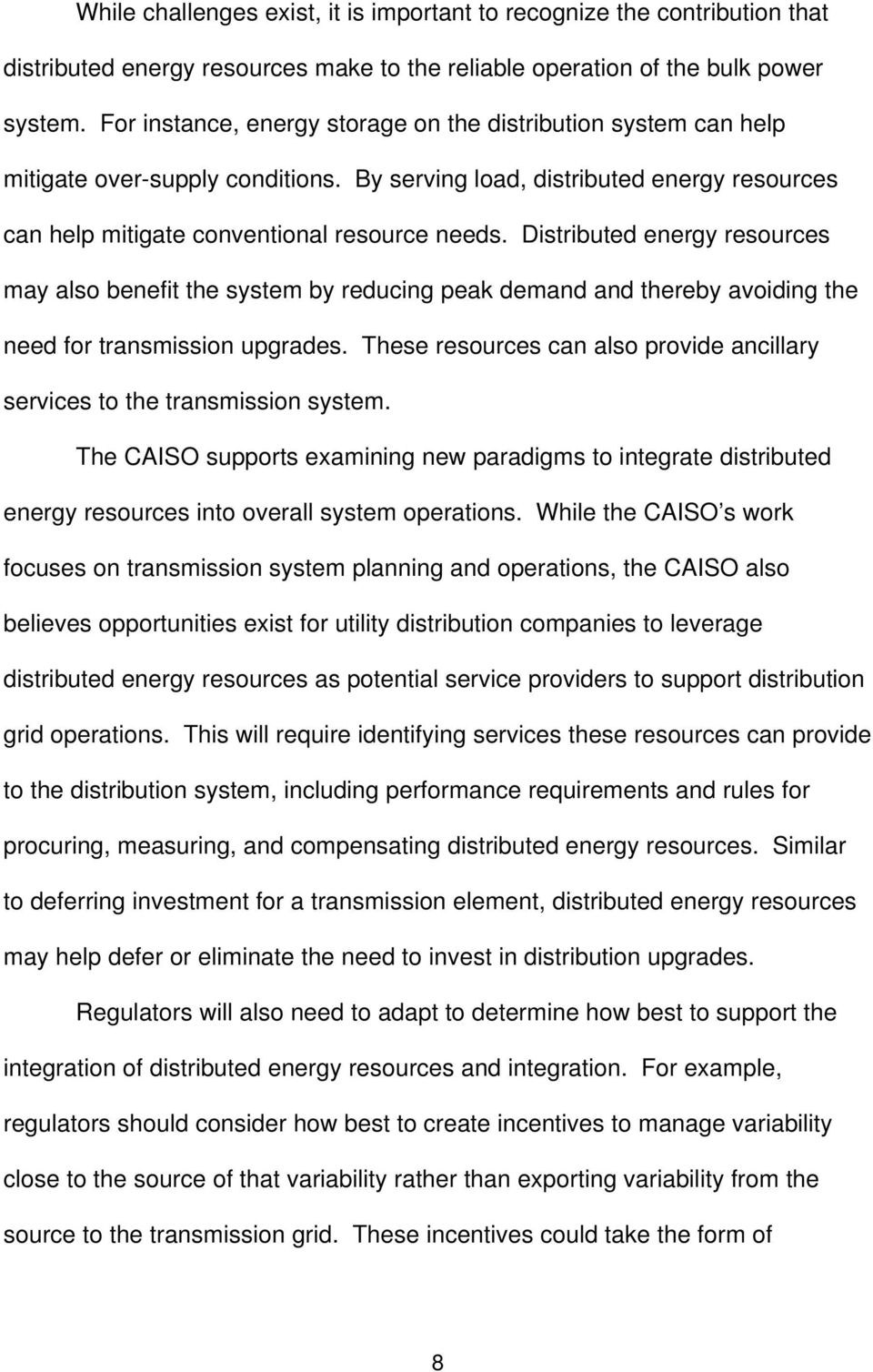 Distributed energy resources may also benefit the system by reducing peak demand and thereby avoiding the need for transmission upgrades.