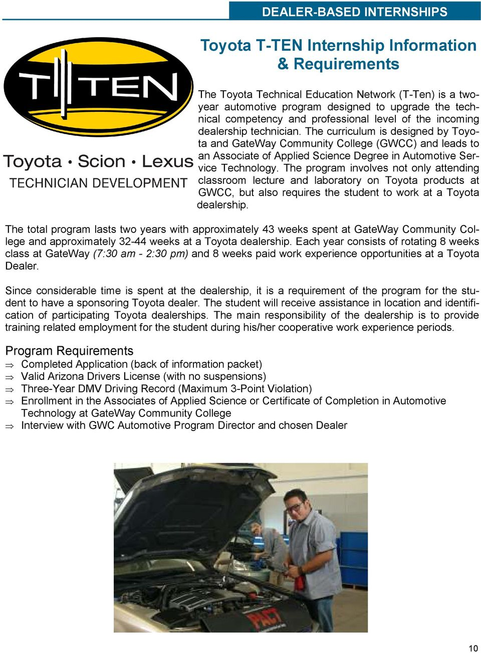 The curriculum is designed by Toyota and GateWay Community College (GWCC) and leads to an Associate of Applied Science Degree in Automotive Service Technology.