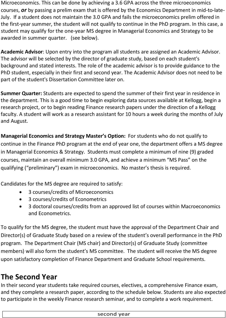 In this case, a student may qualify for the one-year MS degree in Managerial Economics and Strategy to be awarded in summer quarter. (see below).