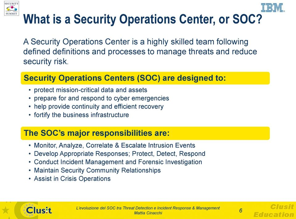 Security Operations Centers (SOC) are designed to: protect mission-critical data and assets prepare for and respond to cyber emergencies help provide continuity and
