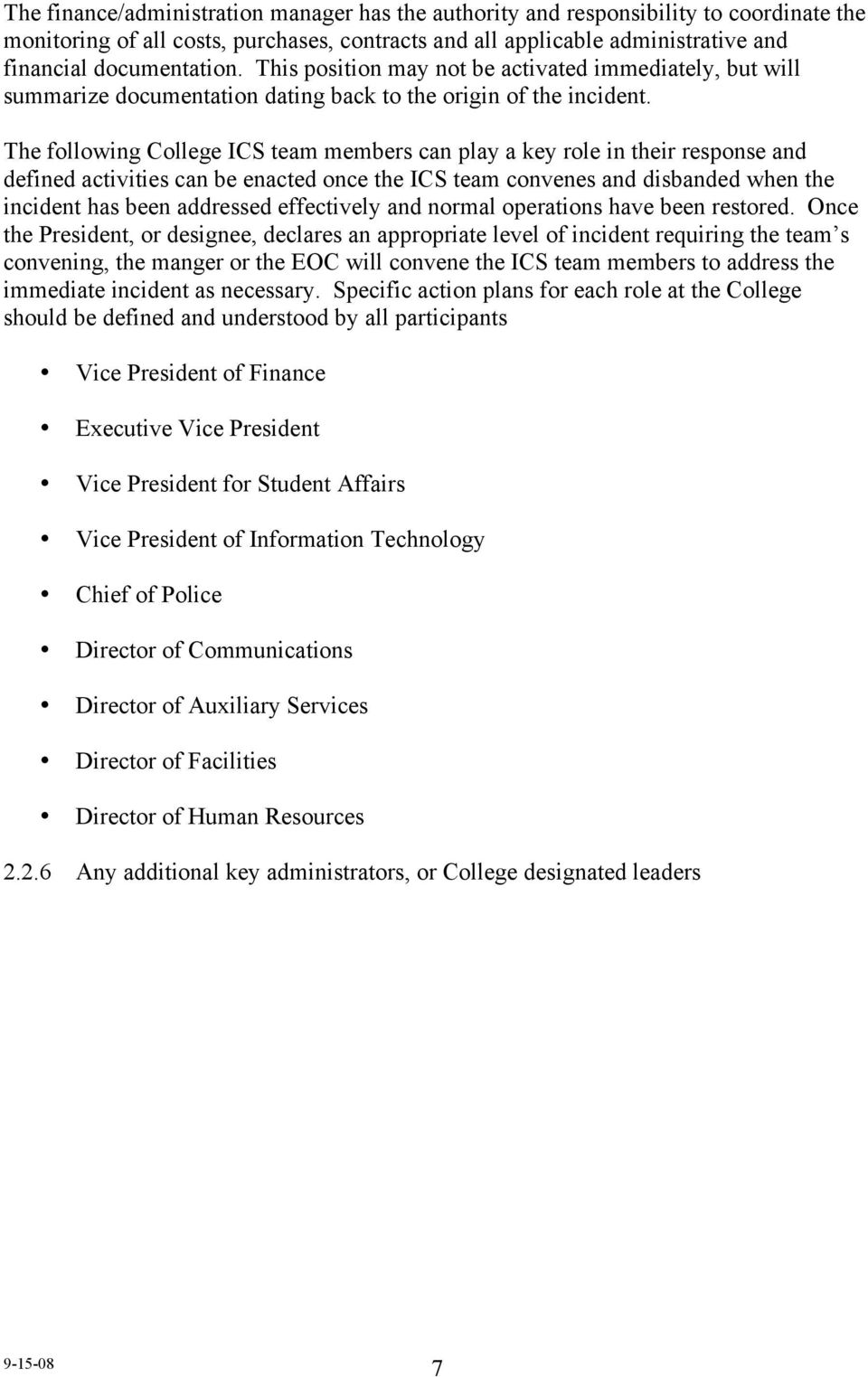 The following College ICS team members can play a key role in their response and defined activities can be enacted once the ICS team convenes and disbanded when the incident has been addressed