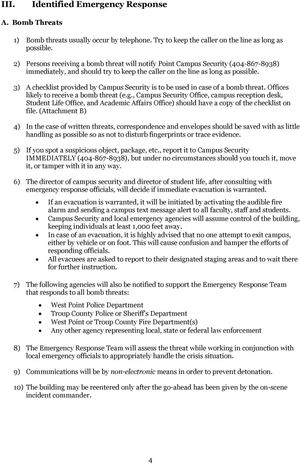 3) A checklist provided by Campus Security is to be used in case of a bomb threat. Offices likely to receive a bomb threat (e.g.