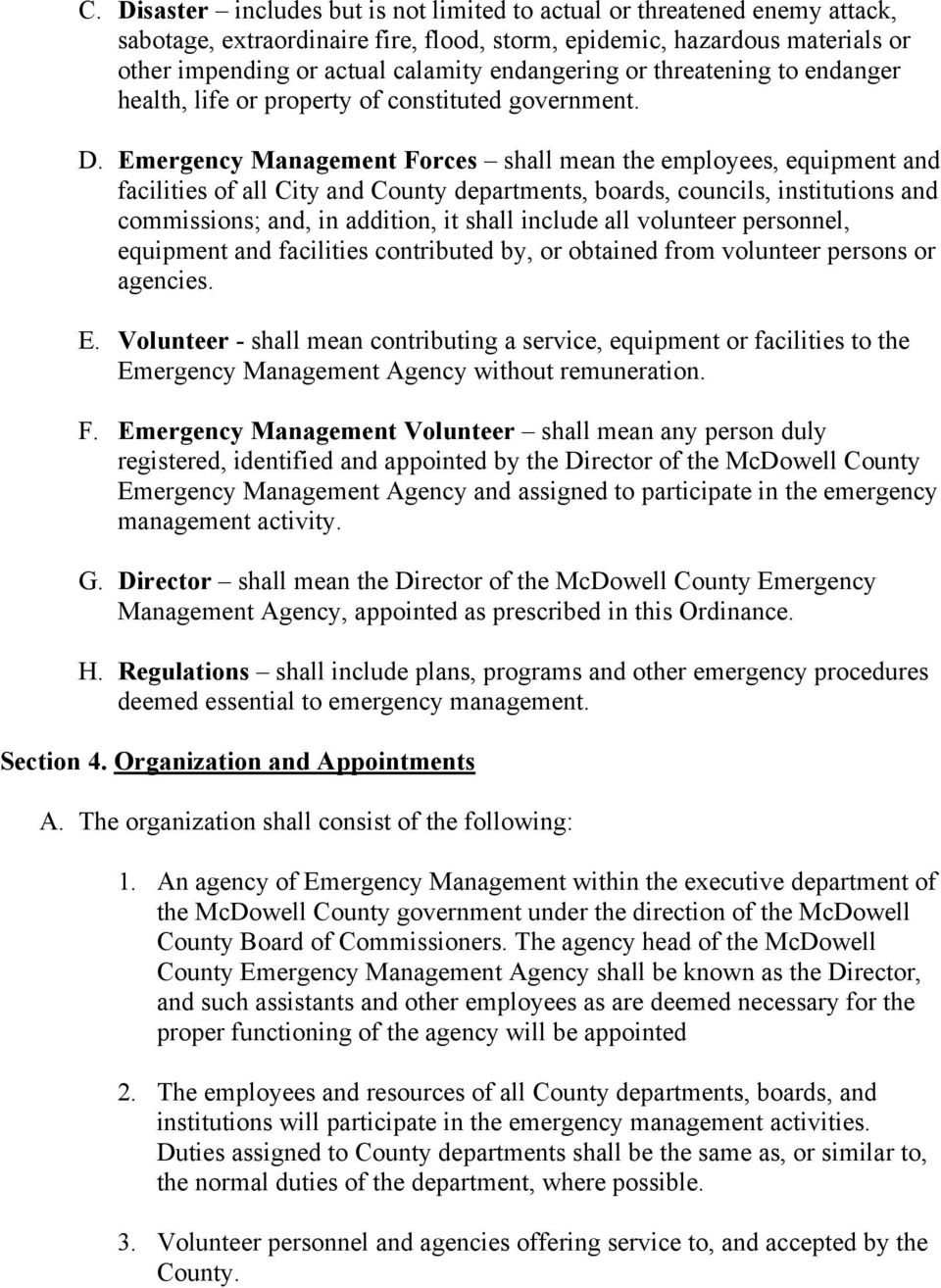 Emergency Management Forces shall mean the employees, equipment and facilities of all City and County departments, boards, councils, institutions and commissions; and, in addition, it shall include