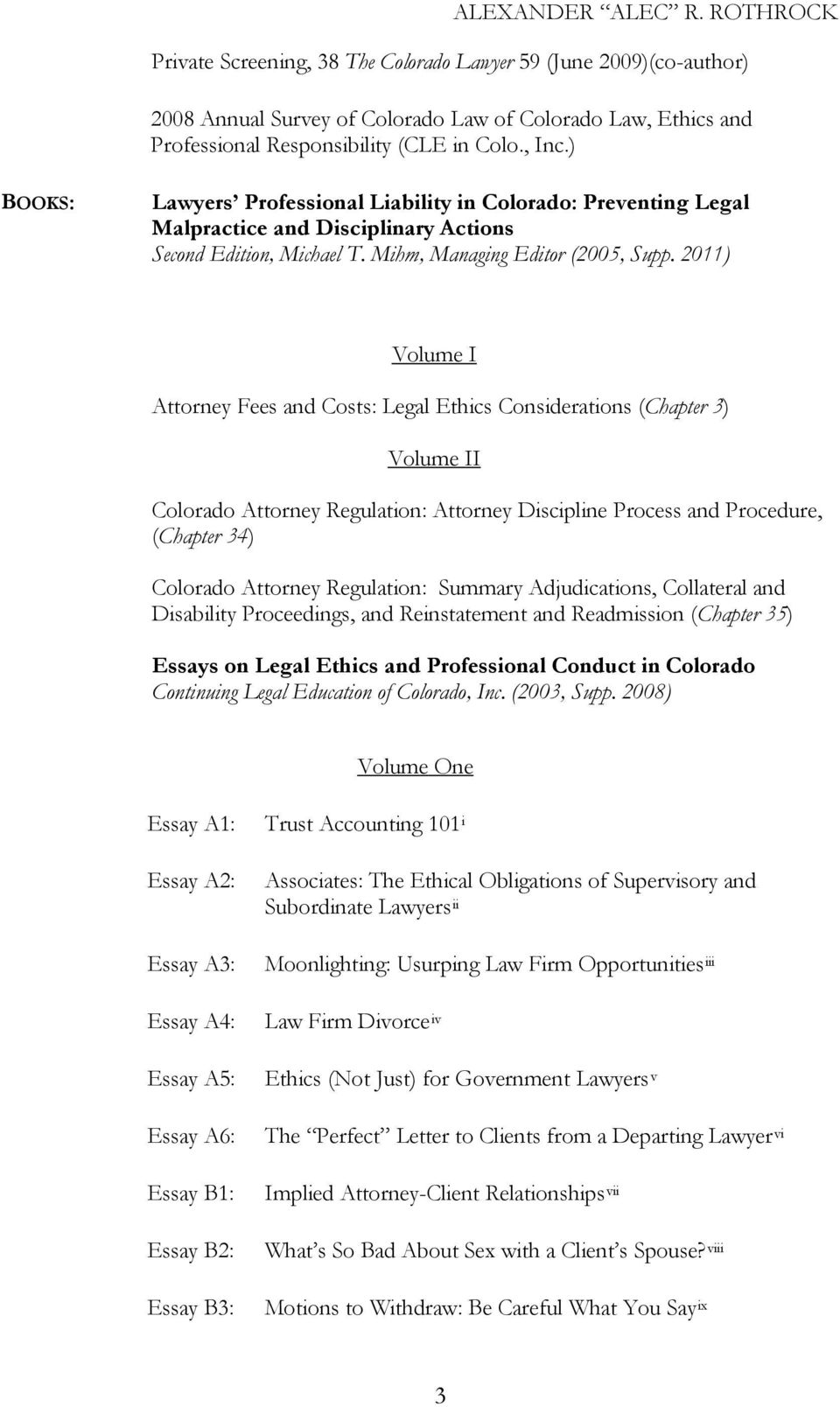 2011) Volume I Attorney Fees and Costs: Legal Ethics Considerations (Chapter 3) Volume II Colorado Attorney Regulation: Attorney Discipline Process and Procedure, (Chapter 34) Colorado Attorney