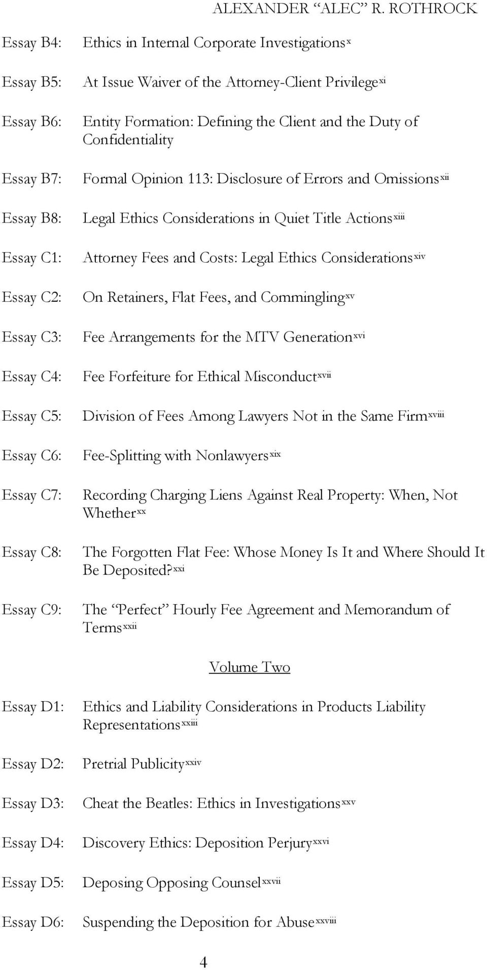 in Quiet Title Actions xiii Attorney Fees and Costs: Legal Ethics Considerations xiv On Retainers, Flat Fees, and Commingling xv Fee Arrangements for the MTV Generation xvi Fee Forfeiture for Ethical