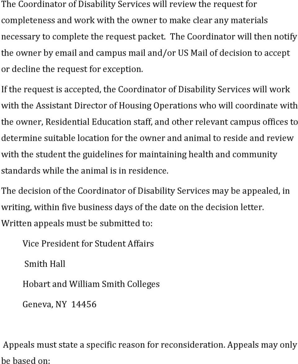 If the request is accepted, the Coordinator of Disability Services will work with the Assistant Director of Housing Operations who will coordinate with the owner, Residential Education staff, and
