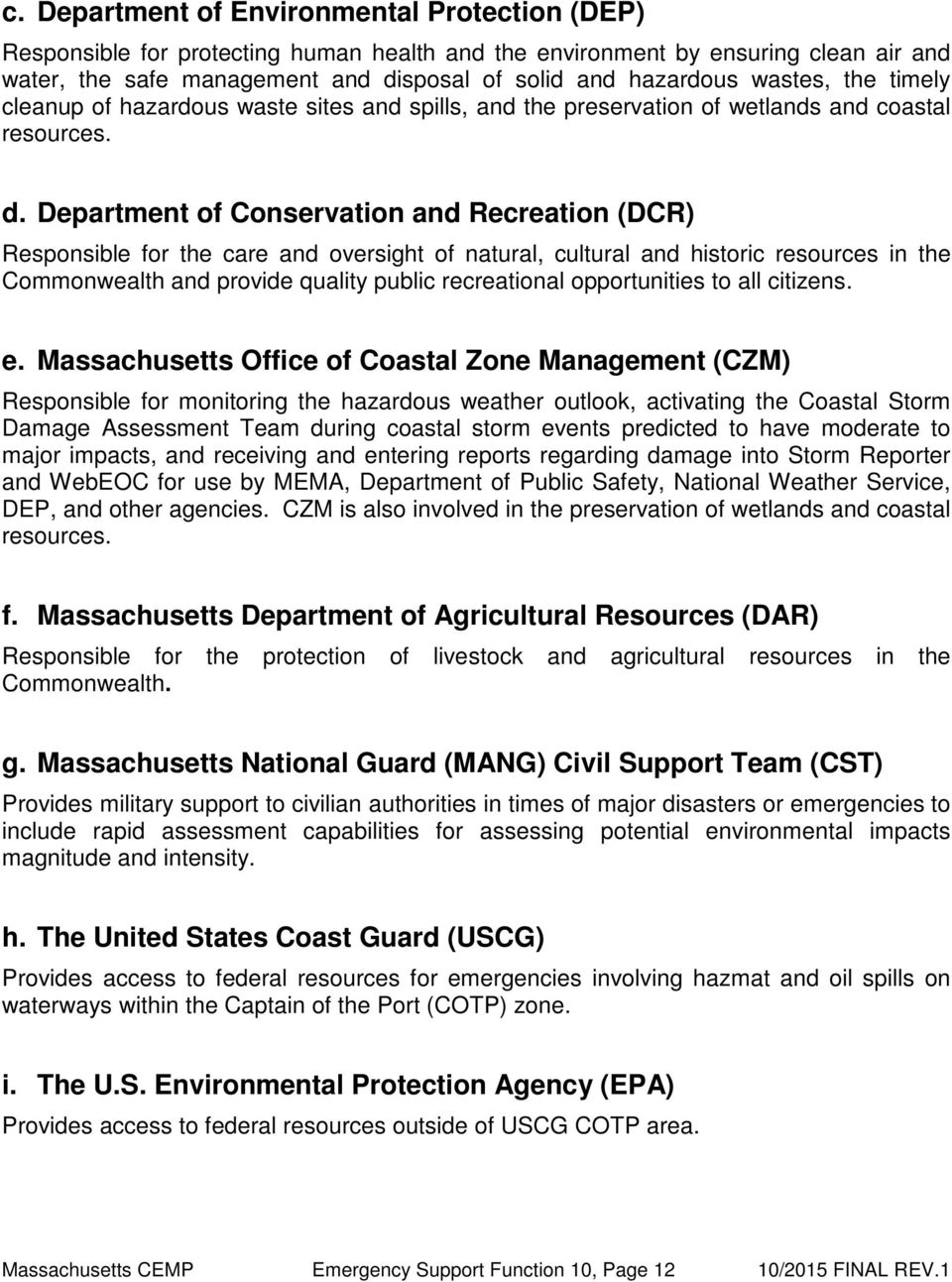 Department of Conservation and Recreation (DCR) Responsible for the care and oversight of natural, cultural and historic resources in the Commonwealth and provide quality public recreational