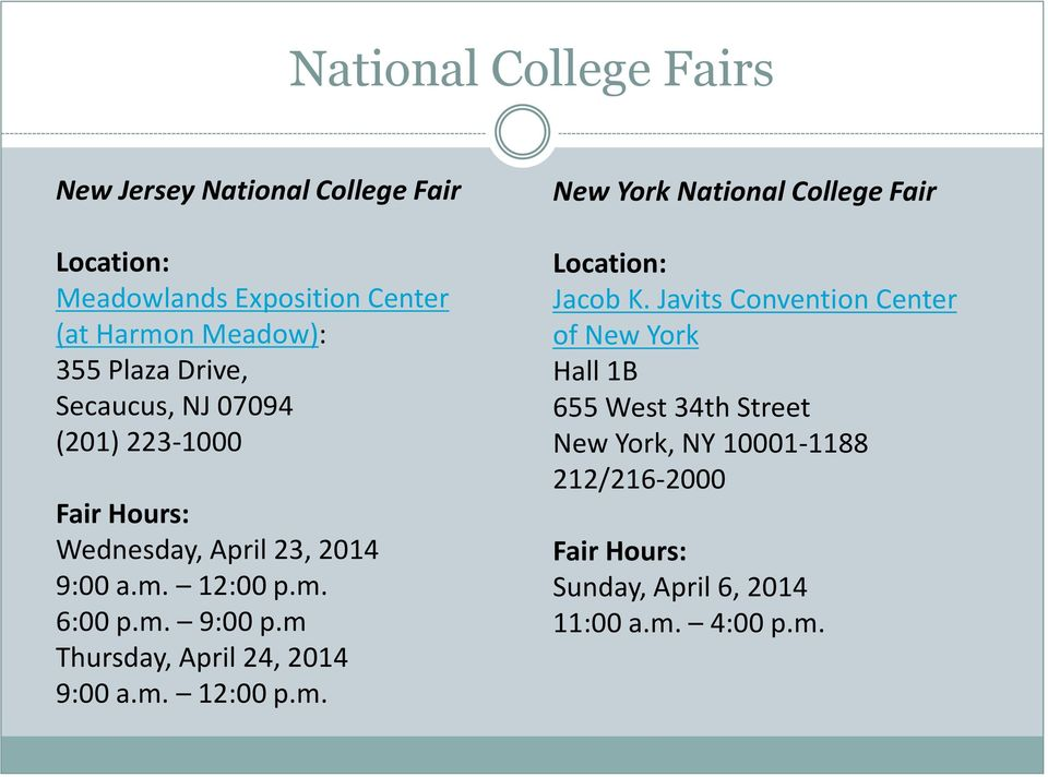 m Thursday, April 24, 2014 9:00 a.m. 12:00 p.m. New York National College Fair Location: Jacob K.