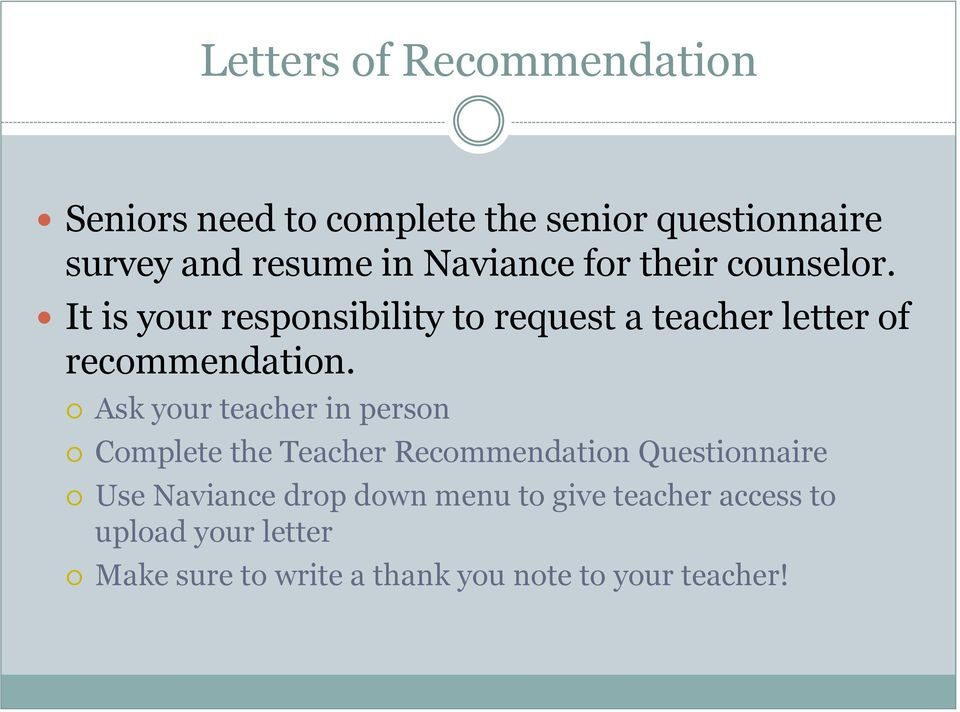 It is your responsibility to request a teacher letter of recommendation.