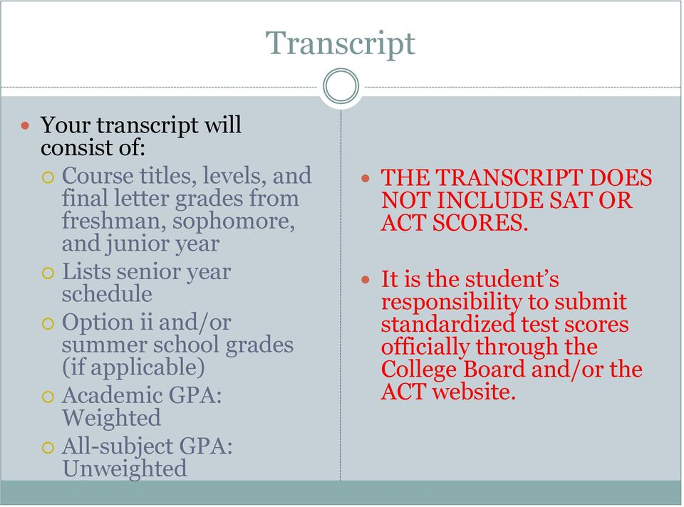 Academic GPA: Weighted All-subject GPA: Unweighted THE TRANSCRIPT DOES NOT INCLUDE SAT OR ACT SCORES.