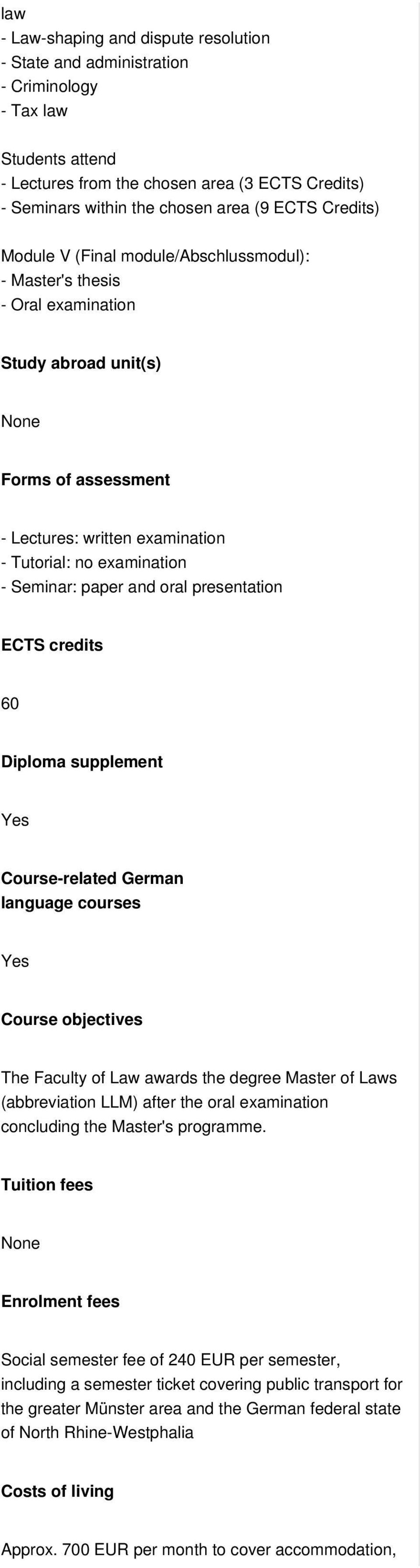 Seminar: paper and oral presentation ECTS credits 60 Diploma supplement Course-related German language courses Course objectives The Faculty of Law awards the degree Master of Laws (abbreviation LLM)