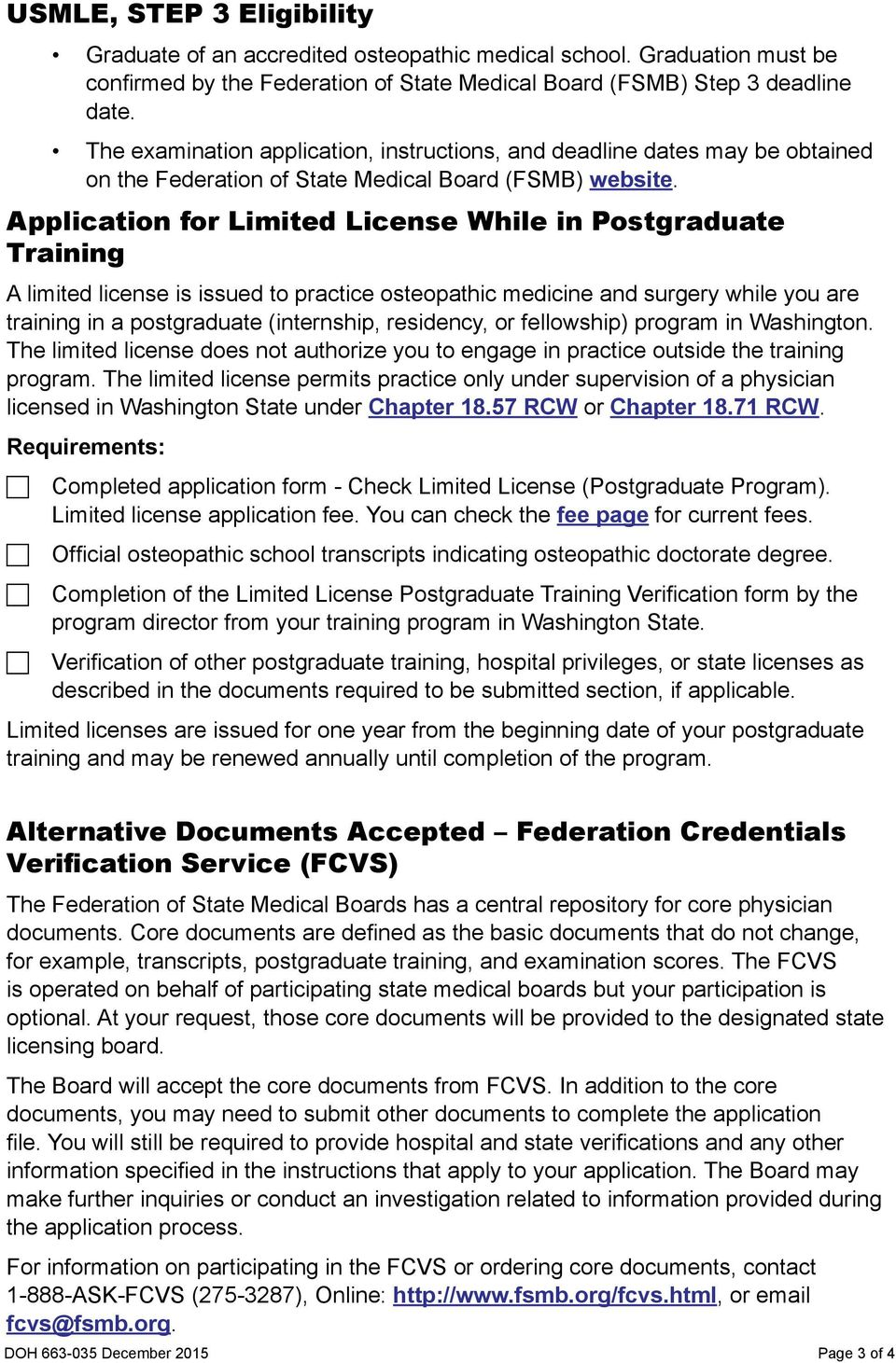 Application for Limited License While in Postgraduate Training A limited license is issued to practice osteopathic medicine and surgery while you are training in a postgraduate (internship,