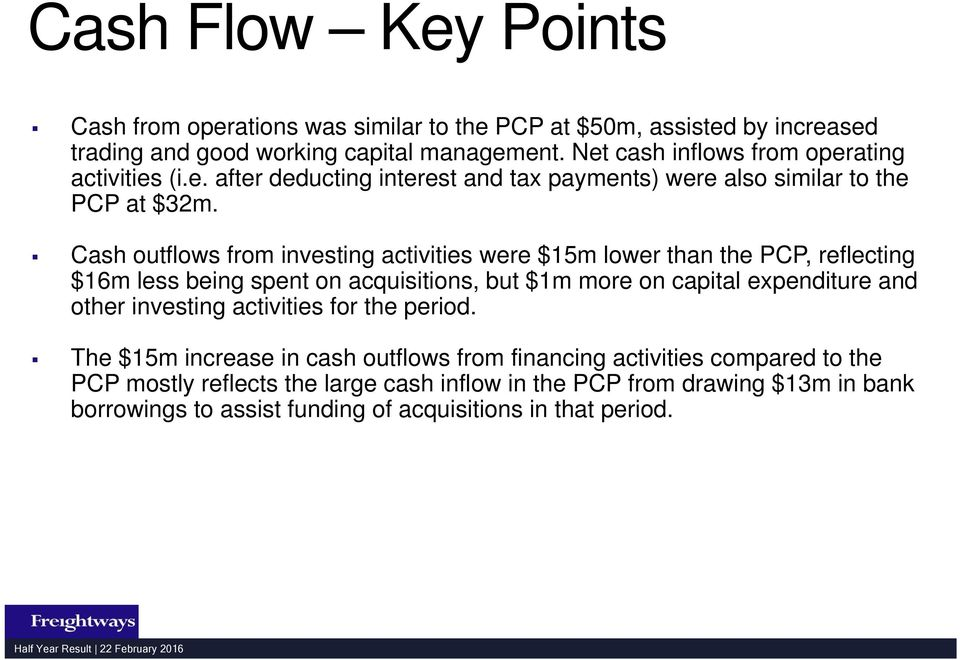 Cash outflows from investing activities were $15m lower than the PCP, reflecting $16m less being spent on acquisitions, but $1m more on capital expenditure and other