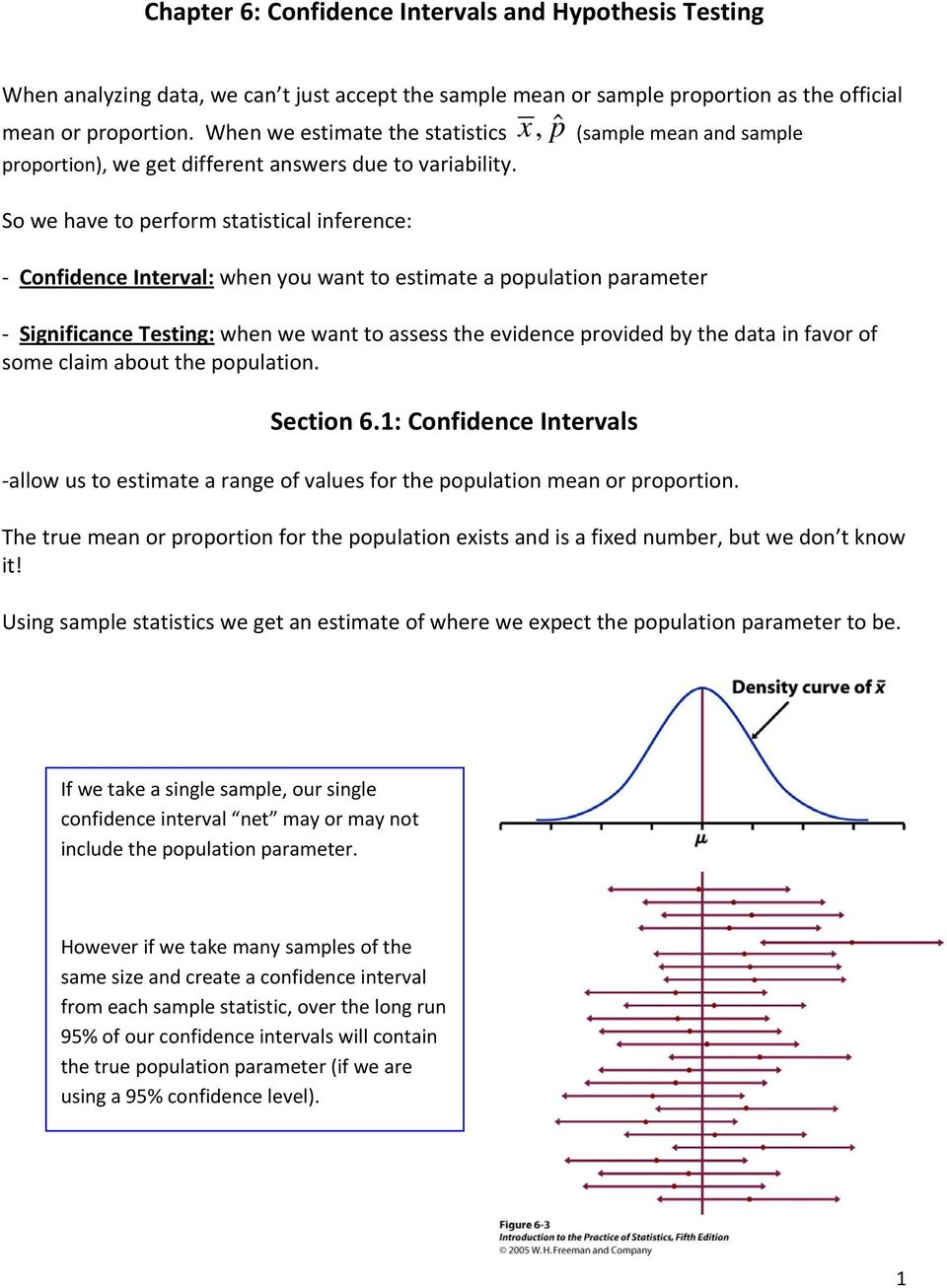 So we have to perform statistical inference: Confidence Interval: when you want to estimate a population parameter Significance Testing: when we want to assess the evidence provided by the data in