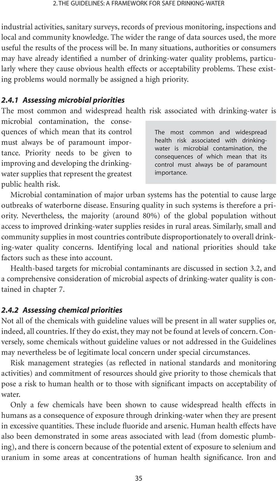In many situations, authorities or consumers may have already identified a number of drinking-water quality problems, particularly where they cause obvious health effects or acceptability problems.