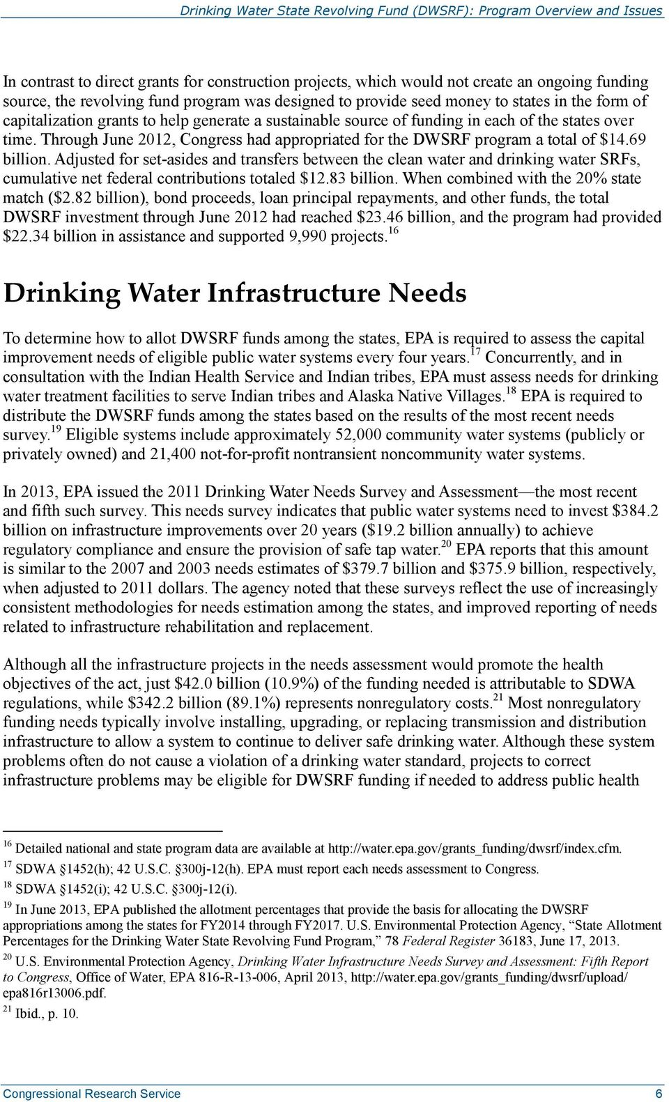 Adjusted for set-asides and transfers between the clean water and drinking water SRFs, cumulative net federal contributions totaled $12.83 billion. When combined with the 20% state match ($2.