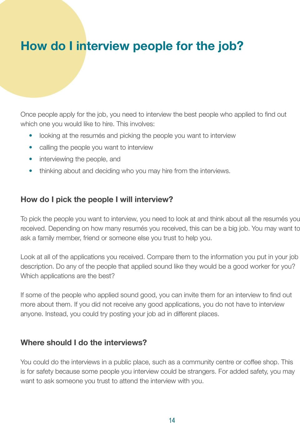 from the interviews. How do I pick the people I will interview? To pick the people you want to interview, you need to look at and think about all the resumés you received.