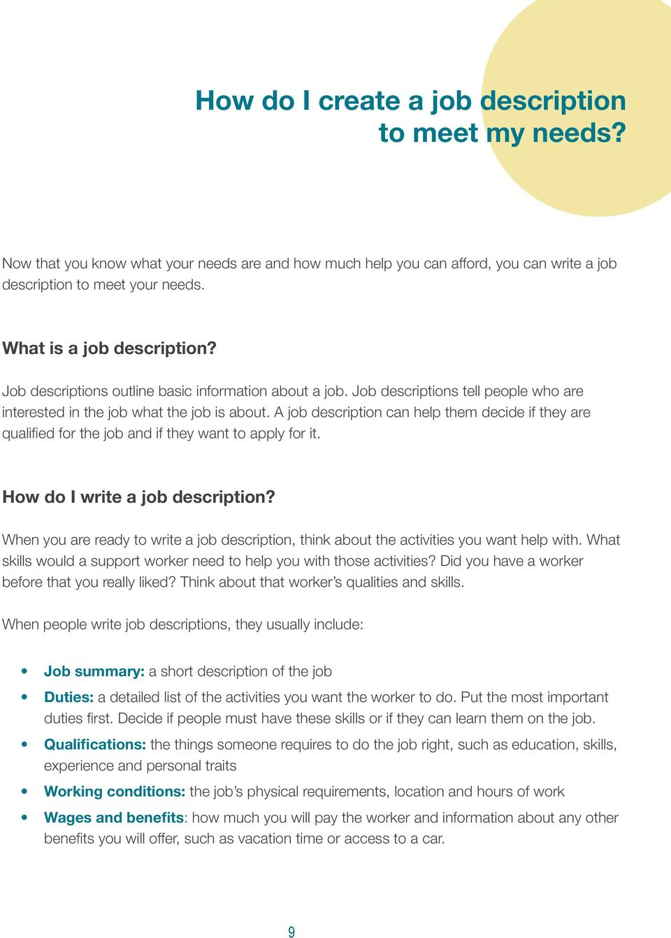 A job description can help them decide if they are qualified for the job and if they want to apply for it. How do I write a job description?