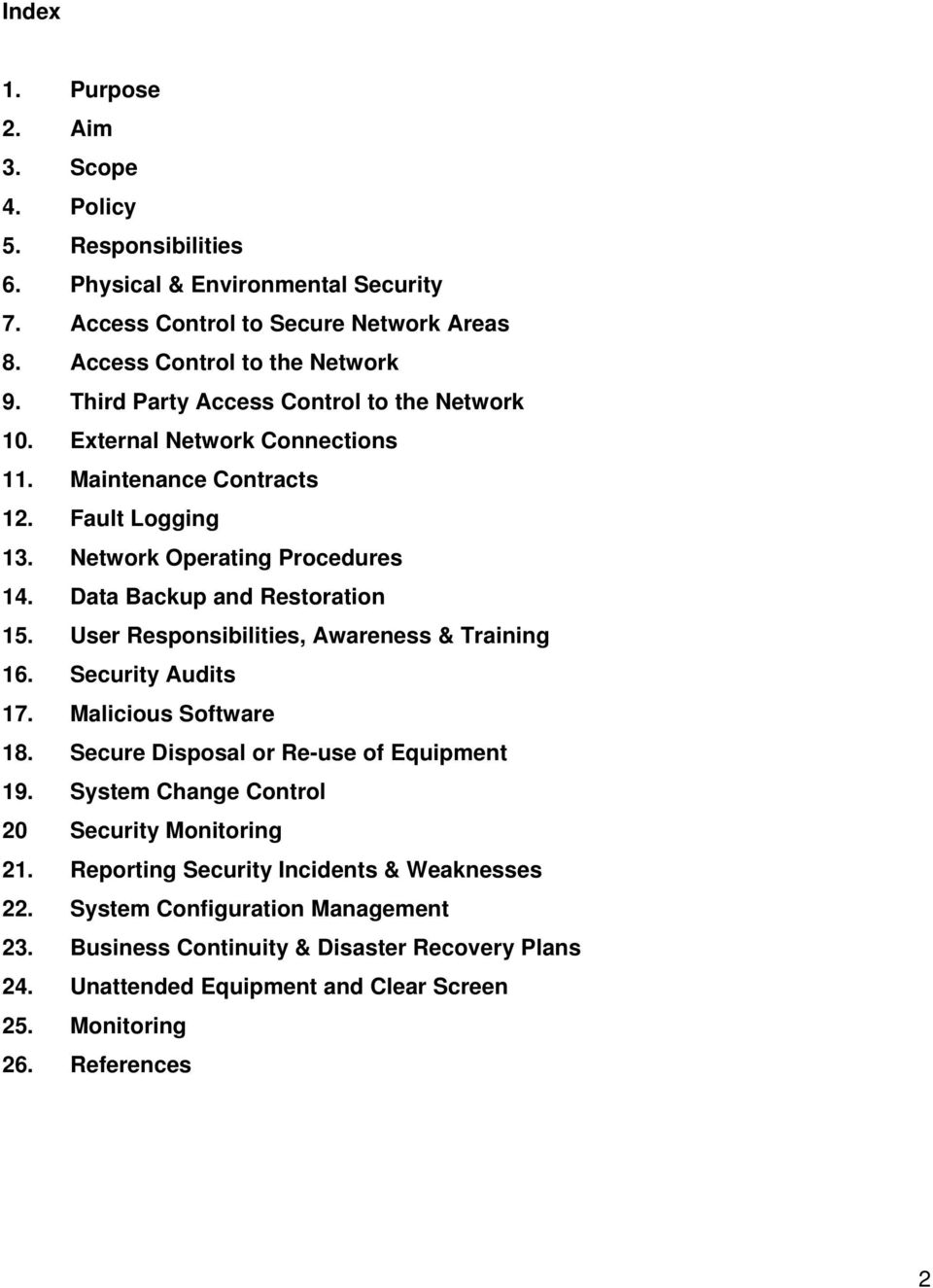 User Responsibilities, Awareness & Training 16. Security Audits 17. Malicious Software 18. Secure Disposal or Re-use of Equipment 19. System Change Control 20 Security Monitoring 21.