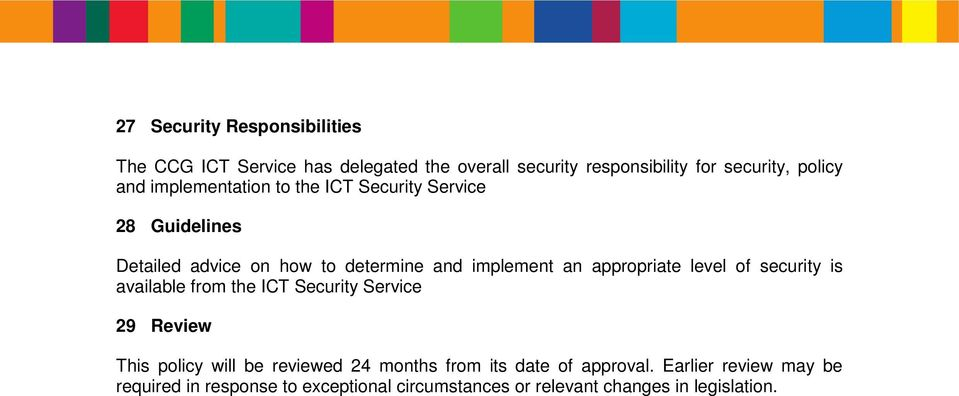 appropriate level of security is available from the ICT Security Service 29 Review This policy will be reviewed 24 months