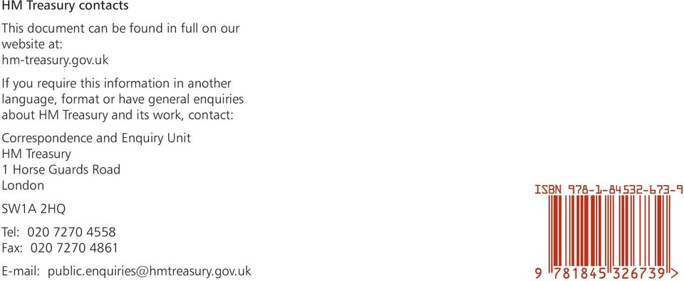 HM Treasury and its work, contact: Correspondence and Enquiry Unit HM Treasury 1 Horse Guards