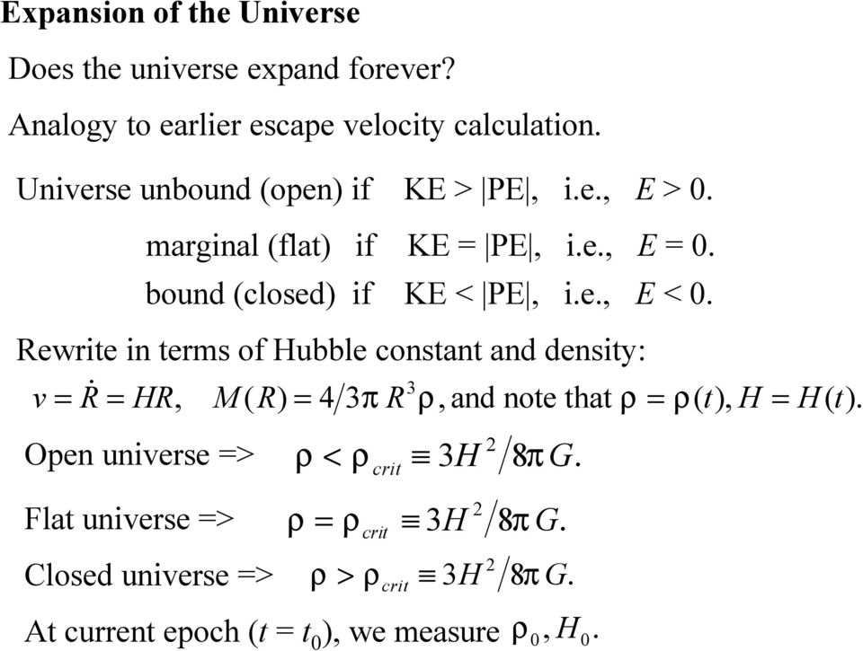 Rewrite in terms of Hubble constant and density: v = R = HR, 3 M ( R) = 4 3π R ρ, and note that ρ = ρ( t), H = Open universe