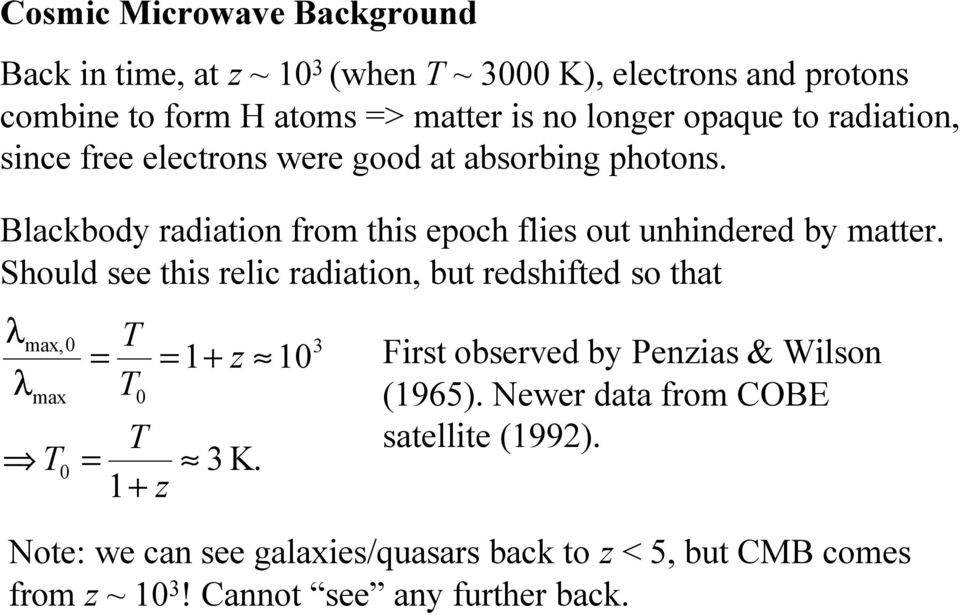 Should see this relic radiation, but redshifted so that λ λ max, max T = T T T = 1+ z = 1+ z 1 3 K.