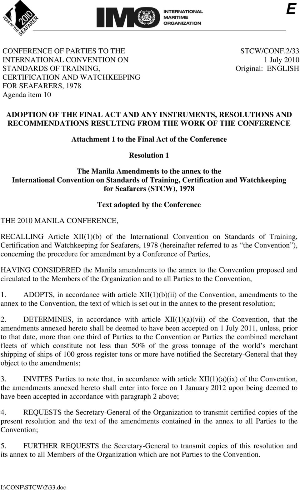 Conference Resolution 1 The Manila Amendments to the annex to the International Convention on Standards of Training, Certification and Watchkeeping for Seafarers (STCW), 1978 THE 2010 MANILA