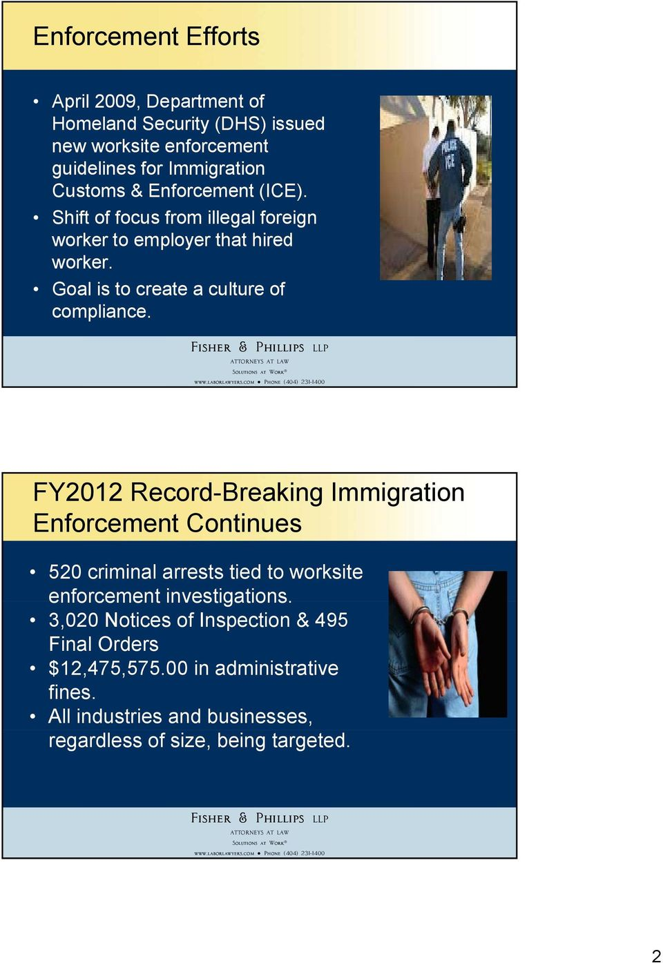 FY2012 Record-Breaking Immigration Enforcement Continues 520 criminal arrests tied to worksite enforcement investigations.