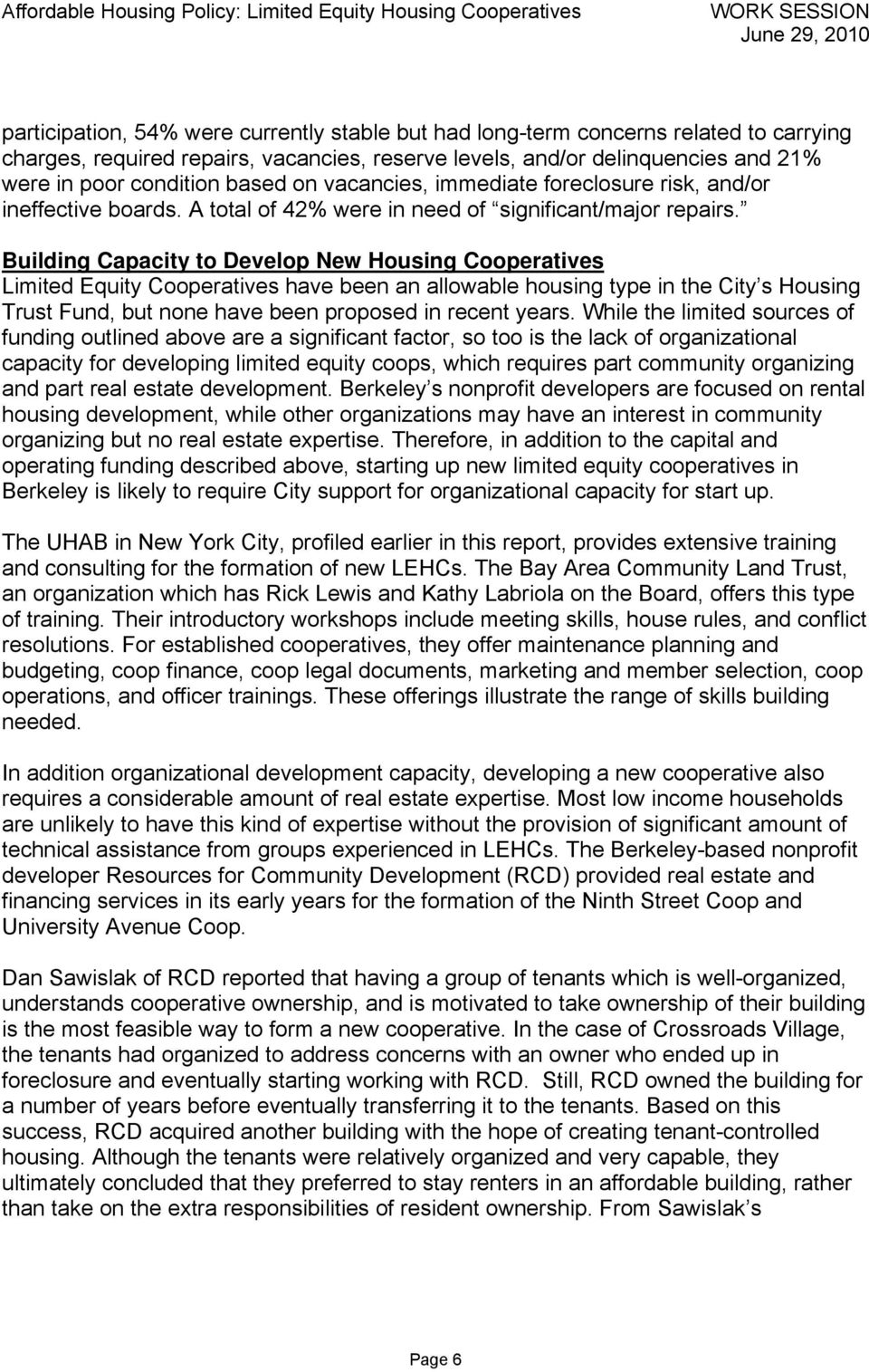 Building Capacity to Develop New Housing Cooperatives Limited Equity Cooperatives have been an allowable housing type in the City s Housing Trust Fund, but none have been proposed in recent years.