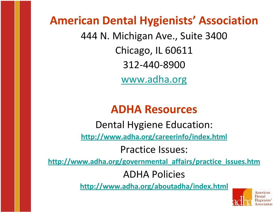 org ADHA Resources Dental Hygiene Education: http://www.adha.org/careerinfo/index.
