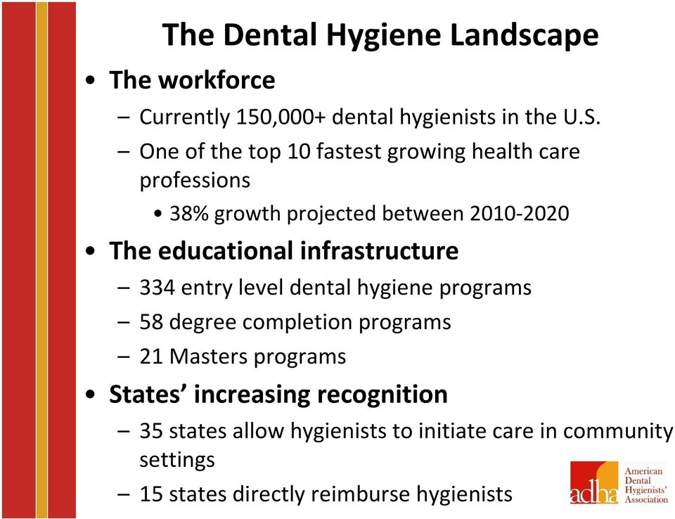educational infrastructure 334 entry level dental hygiene programs 58 degree completion programs 21 Masters