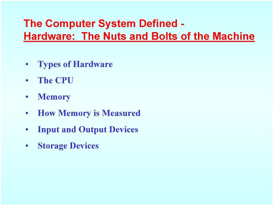 Hardware The CPU Memory How Memory is
