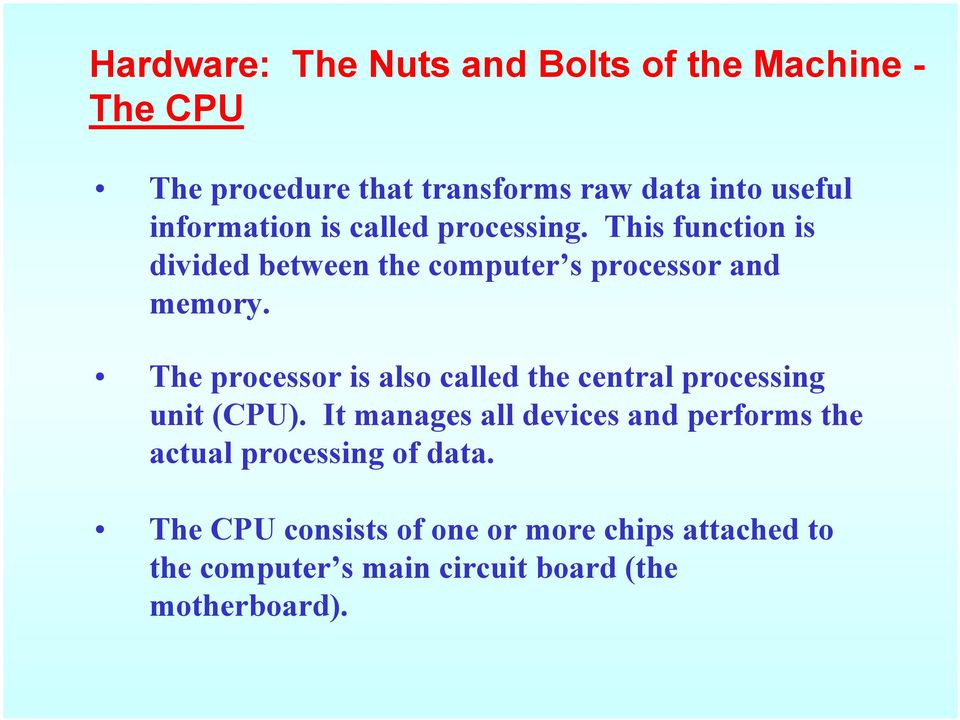 The processor is also called the central processing unit (CPU).