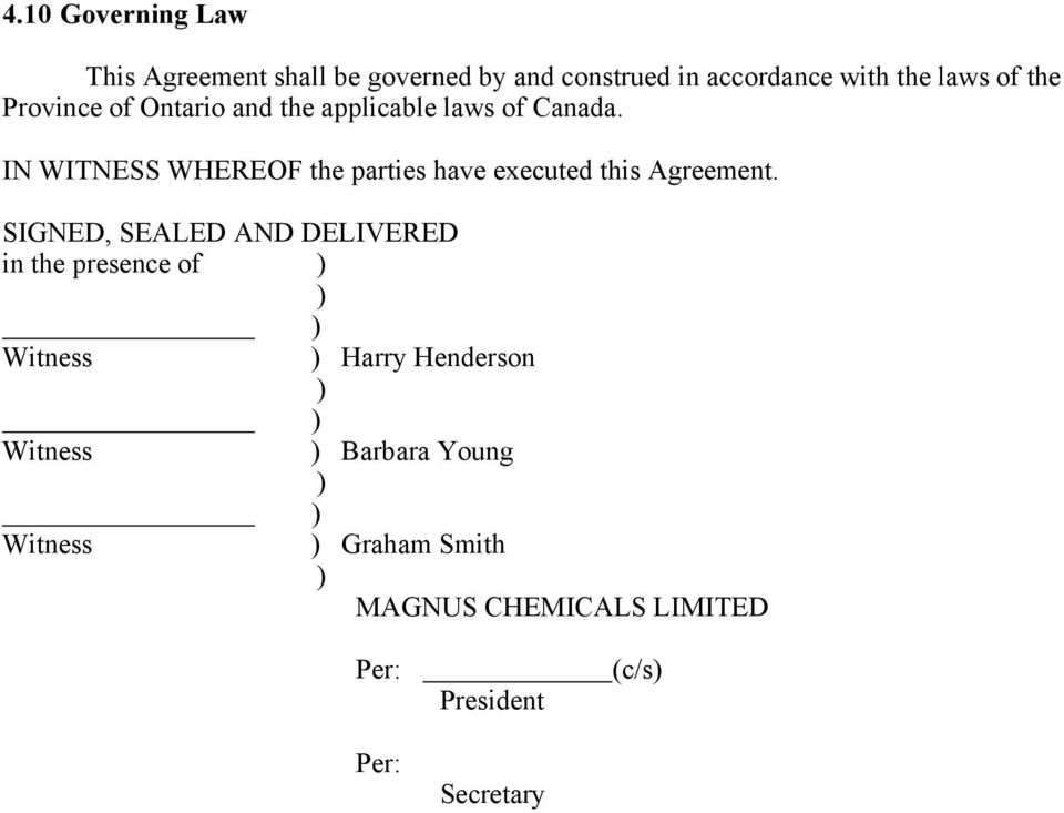 IN WITNESS WHEREOF the parties have executed this Agreement.