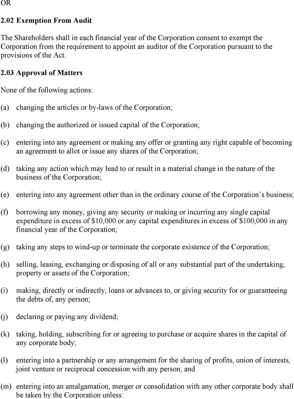 03 Approval of Matters None of the following actions: (a changing the articles or by-laws of the Corporation; (b changing the authorized or issued capital of the Corporation; (c entering into any