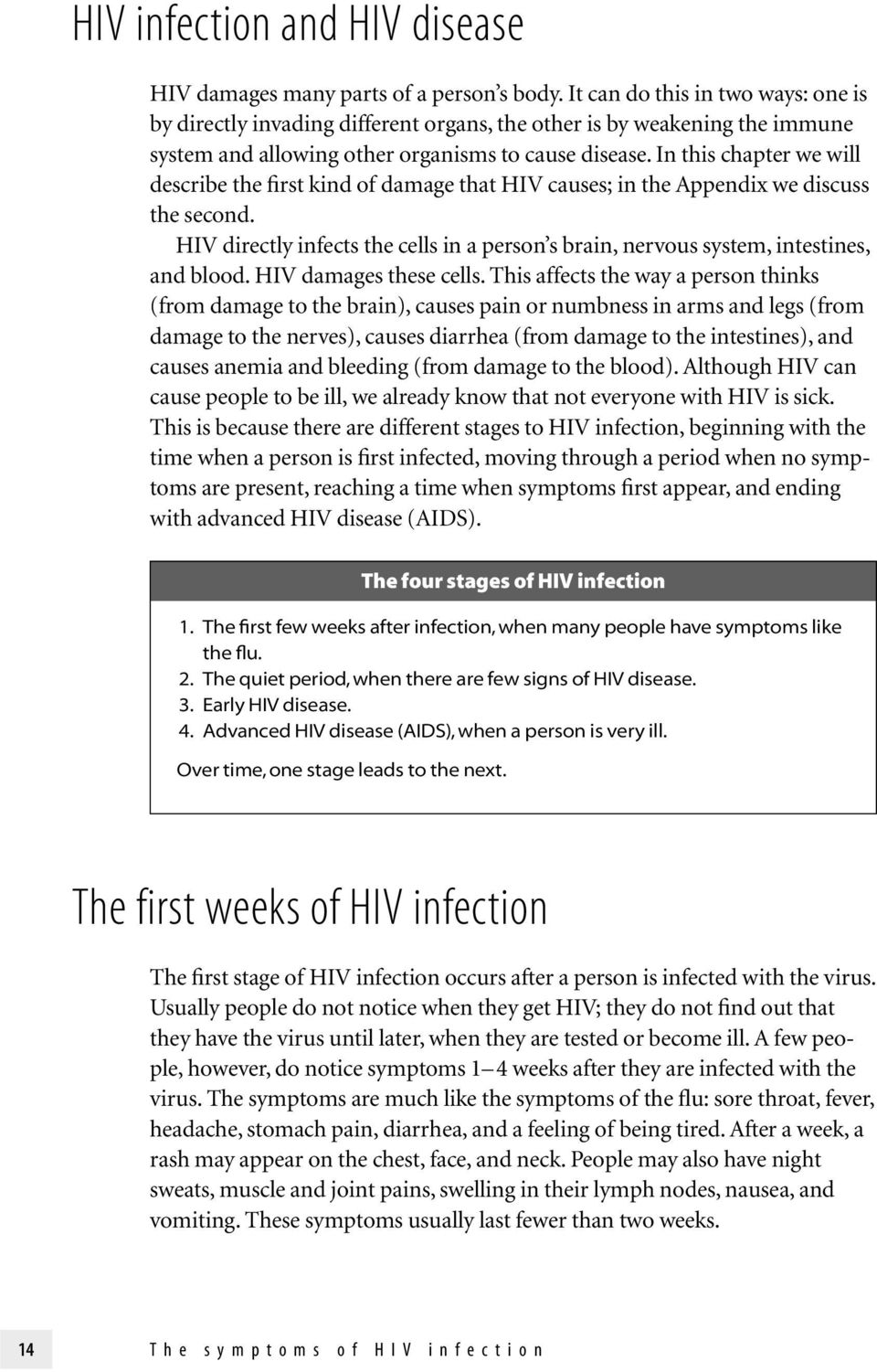 In this chapter we will describe the first kind of damage that HIV causes; in the Appendix we discuss the second.