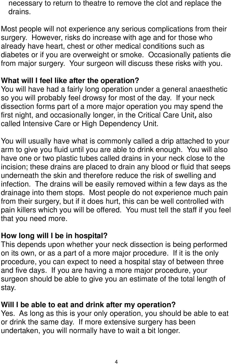 Occasionally patients die from major surgery. Your surgeon will discuss these risks with you. What will I feel like after the operation?