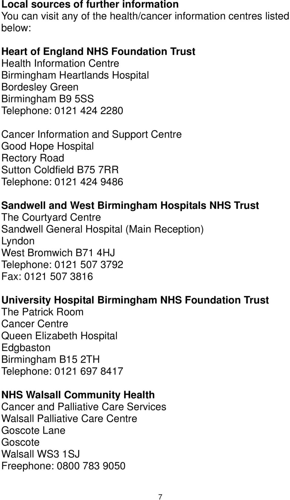 and West Birmingham Hospitals NHS Trust The Courtyard Centre Sandwell General Hospital (Main Reception) Lyndon West Bromwich B71 4HJ Telephone: 0121 507 3792 Fax: 0121 507 3816 University Hospital