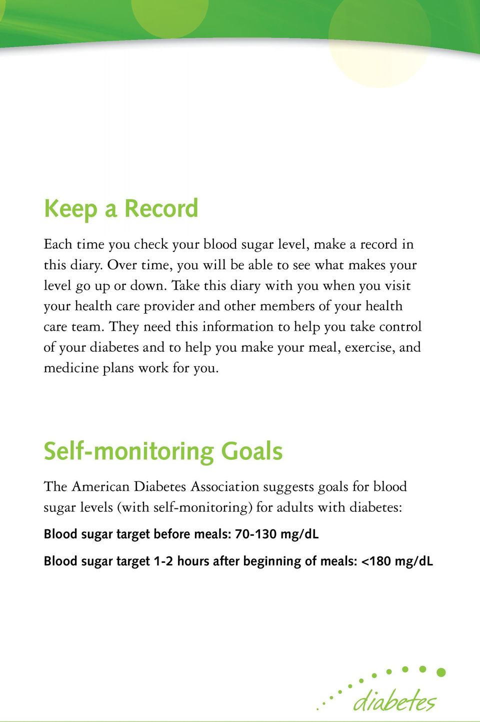 They need this information to help you take control of your diabetes and to help you make your meal, exercise, and medicine plans work for you.