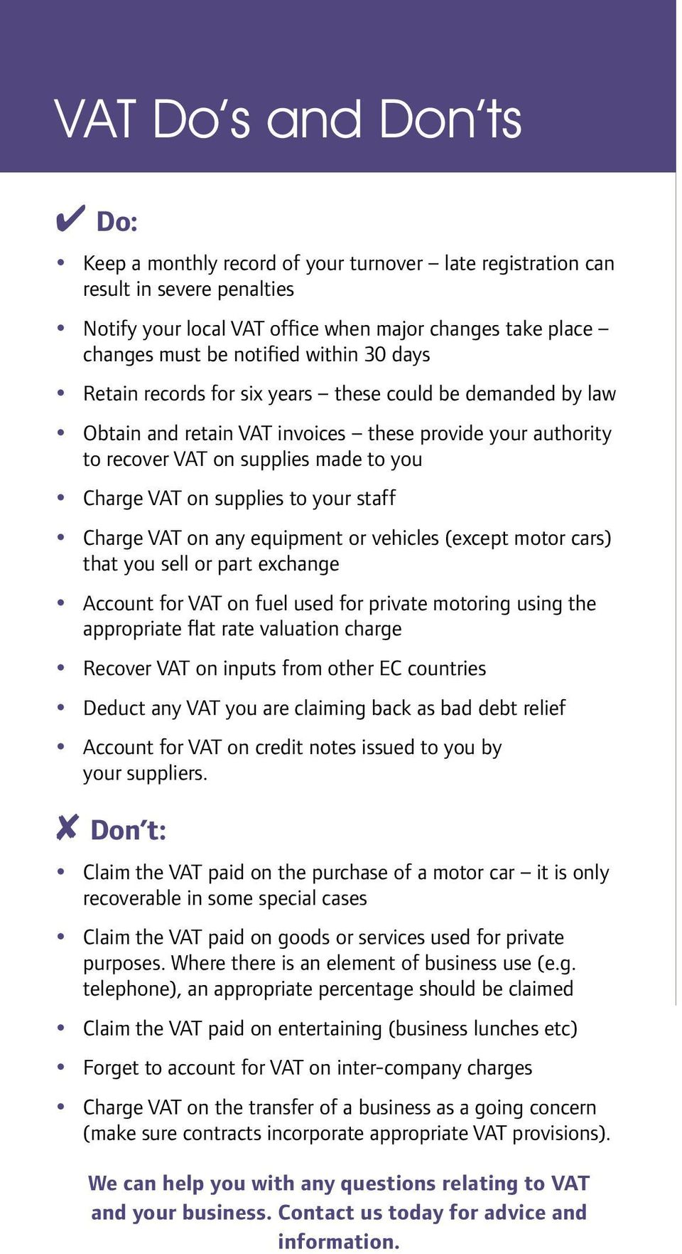 VAT on supplies to your staff Charge VAT on any equipment or vehicles (except motor cars) that you sell or part exchange Account for VAT on fuel used for private motoring using the appropriate flat