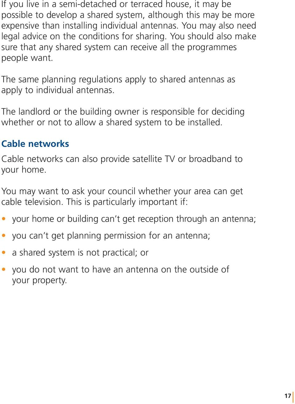 The same planning regulations apply to shared antennas as apply to individual antennas.