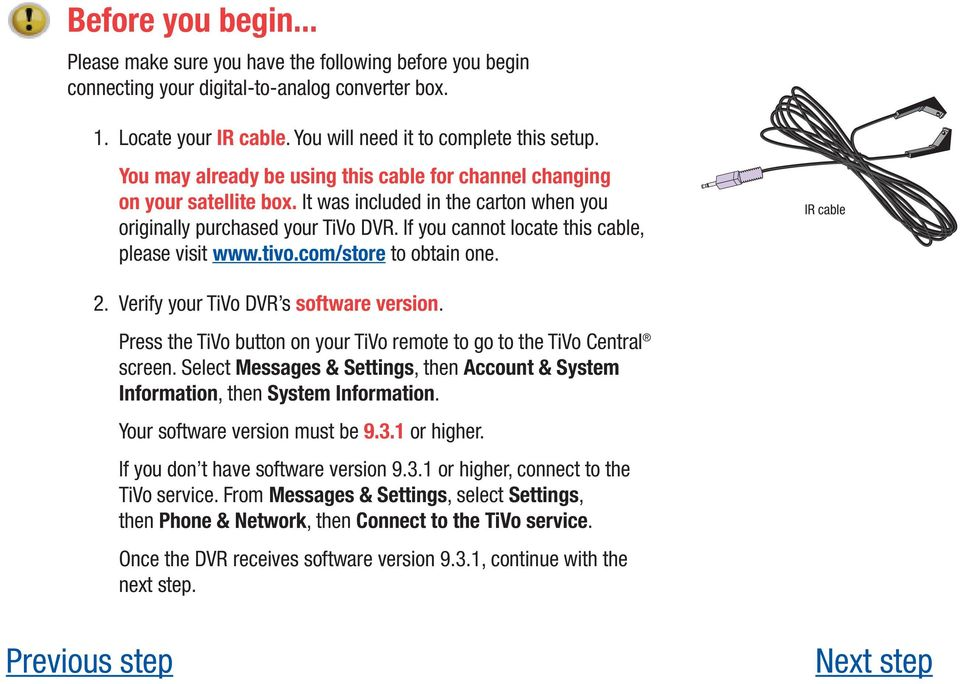 If you cannot locate this cable, please visit www.tivo.com/store to obtain one. IR cable 2. Verify your TiVo DVR s software version.