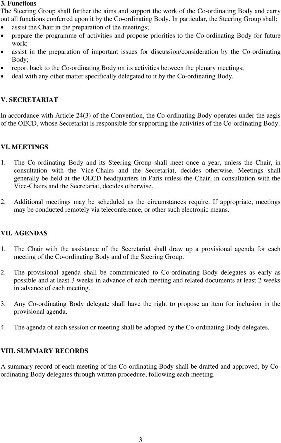 assist in the preparation of important issues for discussion/consideration by the Co-ordinating Body; report back to the Co-ordinating Body on its activities between the plenary meetings; deal with