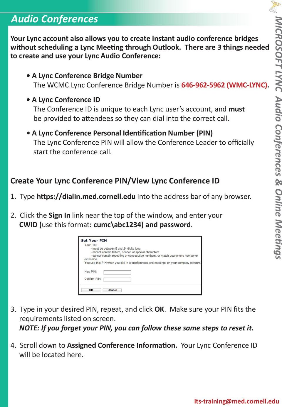 A Lync Conference ID The Conference ID is unique to each Lync user s account, and must be provided to attendees so they can dial into the correct call.