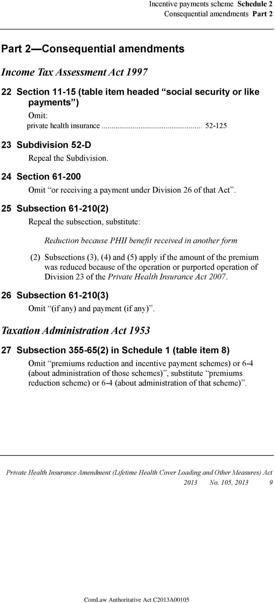 25 Subsection 61-210(2) Repeal the subsection, substitute: Reduction because PHII benefit received in another form (2) Subsections (3), (4) and (5) apply if the amount of the premium was reduced
