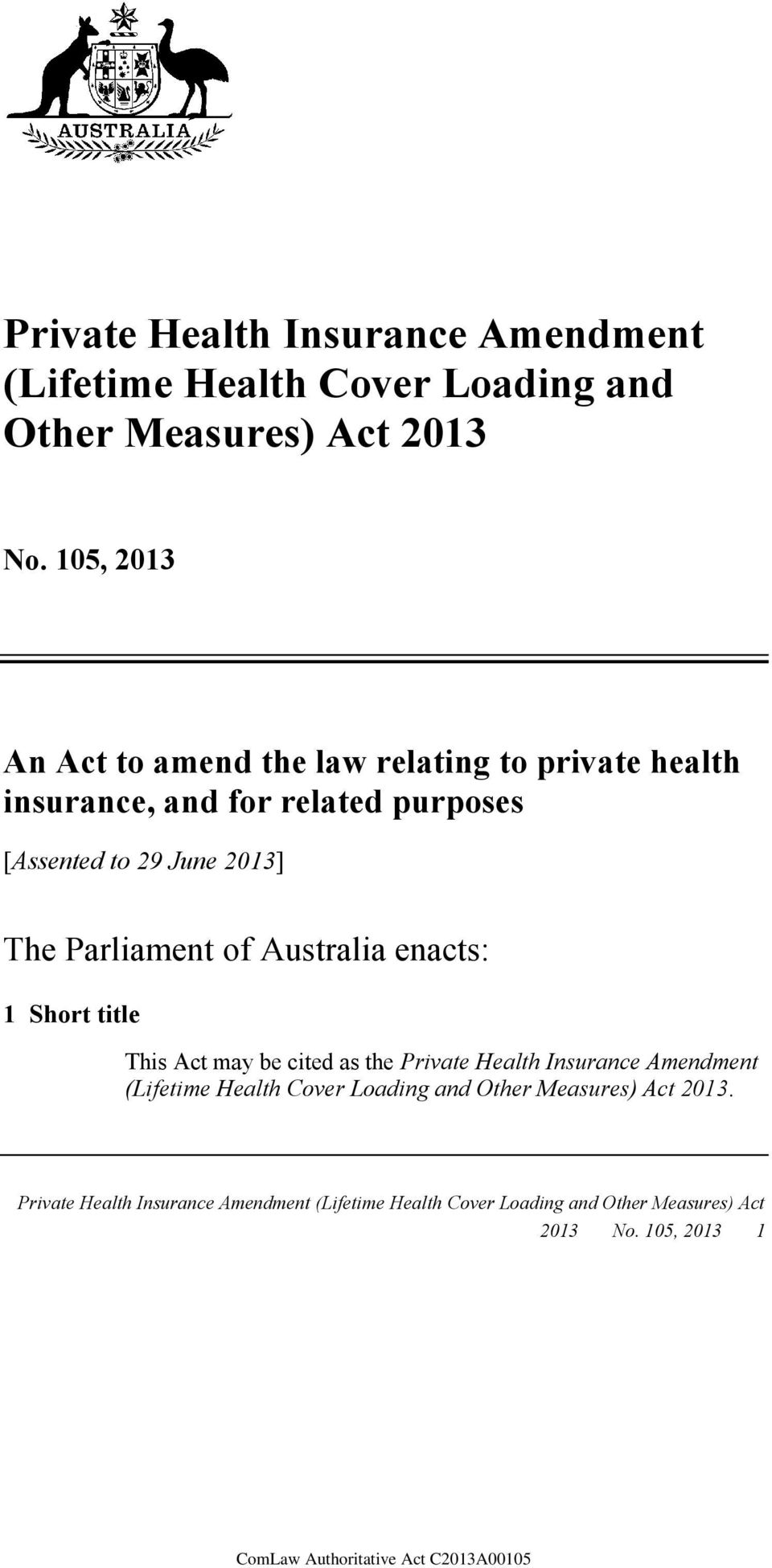 The Parliament of Australia enacts: 1 Short title This Act may be cited as the Private Health Insurance Amendment (Lifetime